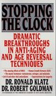 Stopping the Clock  Dramatic Breakthroughs in Anti-Aging and Age Reversal Techniques