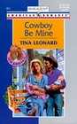 Cowboy Be Mine (New Arrivals) (Harlequin American Romance, No 811)
