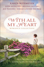 With All My Heart Romance Collection Five Novellas of Living Love to the Fullest