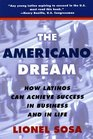 The Americano Dream : How Latinos Can Achieve Success in Business and in Life