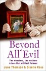 Beyond All Evil Two Monsters Two Mothers a Love That Will Last Forever