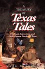 A Treasury of Texas Tales Unusual Interesting and Little-Known Stories of Texas