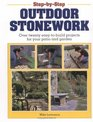 Step-by-Step Outdoor Stonework : Over Twenty Easy-to-Build Projects for Your Patio and Garden