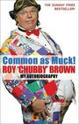Common as Muck Roy 'Chubby' Brown My Autobiography