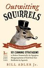 Outwitting Squirrels 101 Cunning Stratagems to Reduce Dramatically the Egregious Misappropriation of Seed from Your Birdfeeder by Squirrels