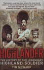 Highlander The History of the Legendary Highland Soldier
