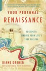 Your Personal Renaissance Twelve Steps to Finding Your Life's True Calling