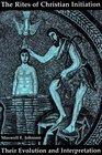 The Rites of Christian Initiation Their Evolution and Interpretation