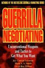Guerrilla Negotiating  Unconventional Weapons and Tactics to Get What You Want