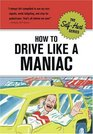 How to Drive like a Maniac