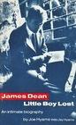 James Dean Little Boy Lost - An Intimate Biography