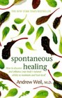 Spontaneous Healing How to Discover and Enhance Your Body's Natural Ability to Maintain and Heal Itself