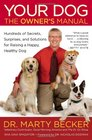 Your Dog The Owner's Manual Hundreds of Secrets Surprises and Solutions for Raising a Happy Healthy Dog
