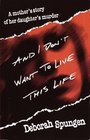 And I Don't Want to Live This Life : A Mother's Story of Her Daughter's Murder