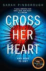 Cross Her Heart The Gripping New Psychological Thriller from the 1 Sunday Times Bestselling Author