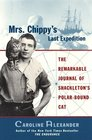 Mrs. Chippy\'s Last Expedition: The Remarkable Journal of Shackleton\'s Polar-Bound Cat