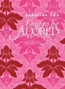 How to Be Adored A Girl's Guide to Hollywood Glamour