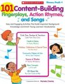 101 Content-Building Fingerplays Action Rhymes and Songs Easy and Engaging Activities That Build Important Background Knowledge and Enrich Young Learners' Vocabularies