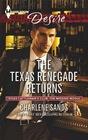 The Texas Renegade Returns (Texas Cattleman's Club: The Missing Mogul, Bk 9) (Harlequin Desire, No 2288)