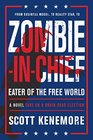 Zombie-in-Chief Eater of the Free World A Novel Take on a Brain-Dead Election