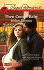 Then Comes Baby (Island to Remember, Bk 3) (Harlequin Superromance, No 1606) (Larger Print)