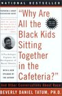 Why Are All The Black Kids Sitting Together In The Cafeteria And Other Conversations About Race A Psychologist Explains the Development of Racial Identity Revised edition
