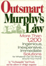 Outsmart Murphy's Law More than 1200 ingenious inexpensive immediate solutions for whatever can go wrong around your home
