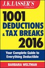 JK Lasser's 1001 Deductions and Tax Breaks 2016 Your Complete Guide to Everything Deductible