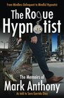 The Rogue Hypnotist From Mindless Delinquent To Mindful Hypnotist