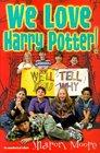 We Love Harry Potter!