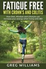 Fatigue Free with Crohn's and Colitis How diet mindset and lifestyle can increase your energy when living with IBD