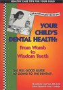 Your Child's Dental Health  Womb to Wisdom Teeth