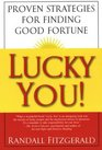 Lucky You Proven Strategies You Can Use to Find Your Fortune
