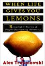 When Life Gives You Lemons Remarkable Stories of People Overcoming Adversity