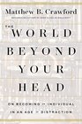 The World Beyond Your Head On Becoming an Individual in an Age of Distraction
