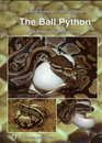 The Ball Python: Care, Breeding and Natural History, Second Revised & Expanded Edition