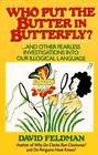 Who Put Butter in Butterfly...and Other Fearless Investigations Into Our Illogical Language