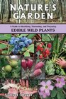 Nature's Garden A Guide to Identifying Harvesting and Preparing Edible Wild Plants