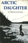 Arctic Daughter A Wilderness Journey