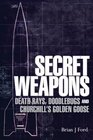 Secret Weapons Technology Science and the Race to Win World War II