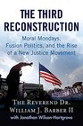 The Third Reconstruction Moral Mondays Fusion Politics and the Rise of a New Justice Movement