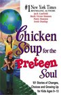 Chicken Soup for the Preteen Soul - 101 Stories of Changes Choices and Growing Up for Kids ages 10-13