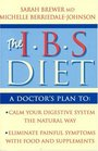 The IBS Diet A Doctor's Plan to Calm Your Digestive System the Natural Way Eliminate Painful Symptoms With Food and Supplements