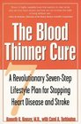 The Blood Thinner Cure  A Revolutionary Seven-Step Lifestyle Plan for Stopping Heart Disease and Stroke