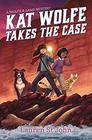 Kat Wolfe Takes the Case A Wolfe  Lamb Mystery