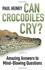 Can Crocodiles Cry Amazing Answers to Mind-Blowing Questions