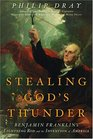 Stealing God's Thunder  Benjamin Franklin's Lightning Rod and the Invention of America