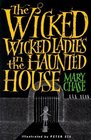 The Wicked Wicked Ladies in the Haunted House