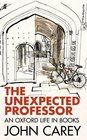 The Unexpected Professor an Oxford Life