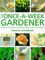 The Onceaweek Gardener Timesaving Tips and Essential Tasks Seasonbyseason